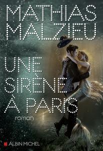 """Couverture du roman """"Une Sirène à Paris"""", de MAthias Malzieu, paru chez Albin Michel."""