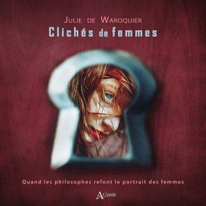 """Couverture du livre """"Clichés de femmes"""" de Julie de Waroquier, paru aux éditions Atlande."""