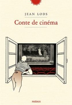 """""""Conte de cinéma"""", Jean Lods (Phébus)"""